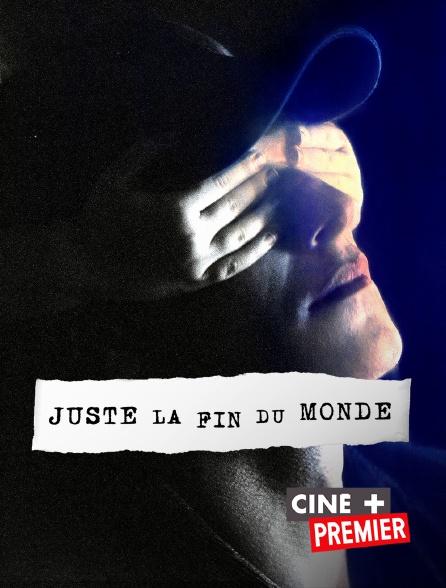 Ciné+ Premier - Juste la fin du monde