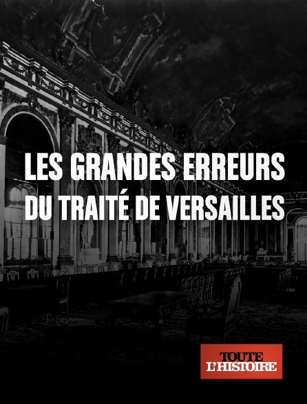 Toute l'histoire - Les grandes erreurs du traité de Versailles