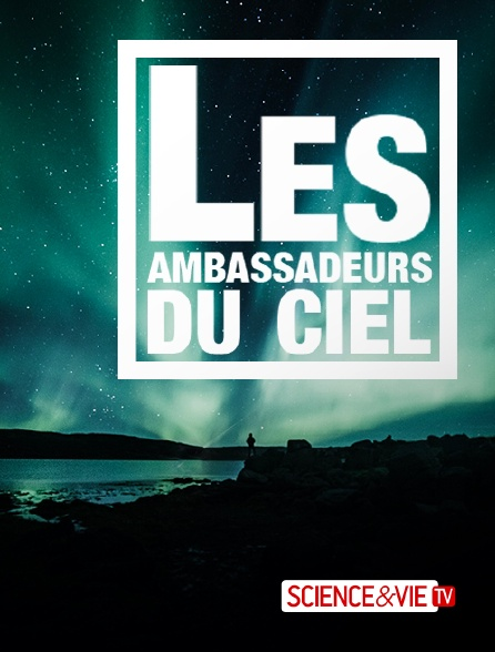 Science et Vie TV - Les ambassadeurs du ciel