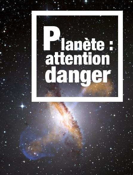 Planète : attention danger
