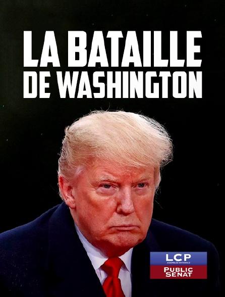 LCP Public Sénat - La bataille de Washington
