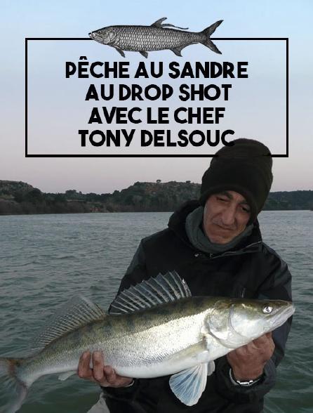 Pêche au sandre au drop shot avec le chef Tony Delsouc