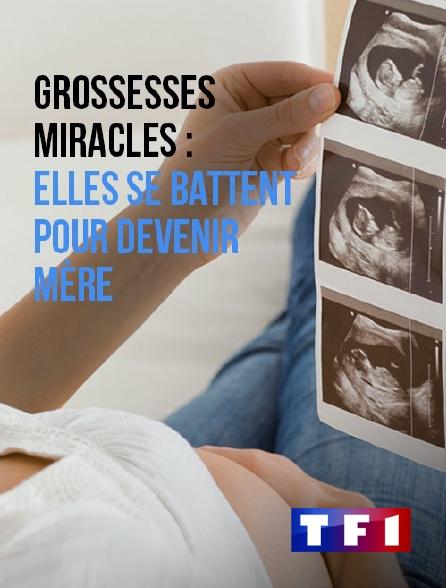 TF1 - Grossesses miracles : elles se battent pour devenir mère