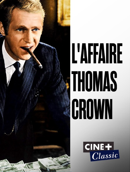 Ciné+ Classic - L'affaire Thomas Crown