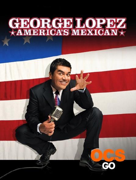 OCS Go - George Lopez : America's Mexican