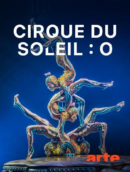 Arte - Cirque du Soleil : O