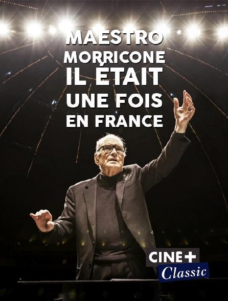 Ciné+ Classic - Maestro Morricone, il était une fois en France