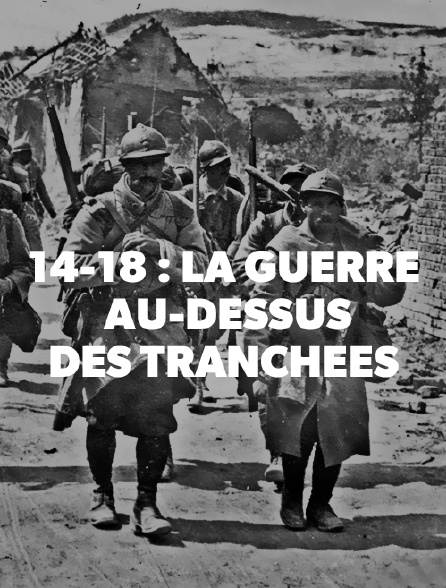 14-18 : la guerre au-dessus des tranchées