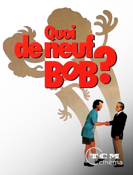 TCM Cinéma - Quoi de neuf, Bob ?
