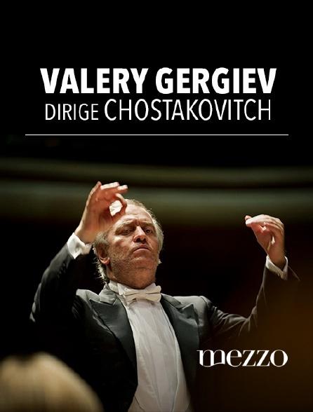 Mezzo - Valery Gergiev dirige Chostakovitch