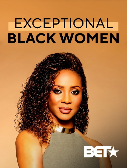 BET - Exceptional Black Women en replay