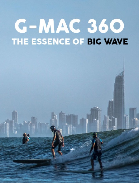 G-Mac 360° : The Essence of Big Wave