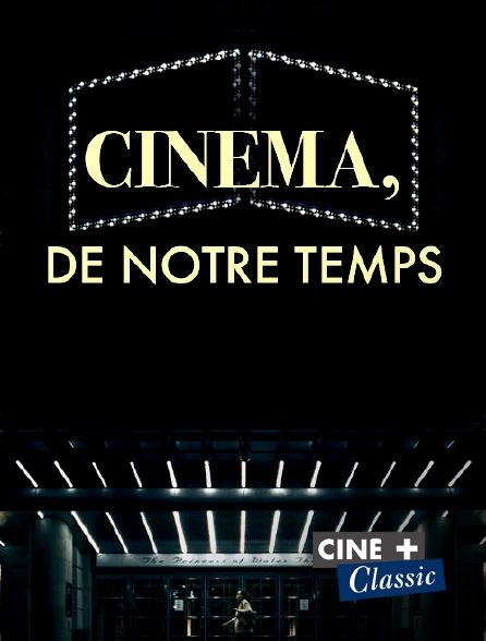 Ciné+ Classic - Cinéma, de notre temps