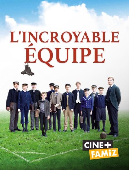 Ciné+ Famiz - L'incroyable équipe