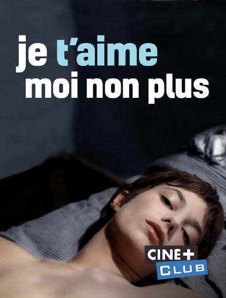 Ciné+ Club - Je t'aime, moi non plus