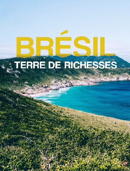 Brésil : Terre de Richesses