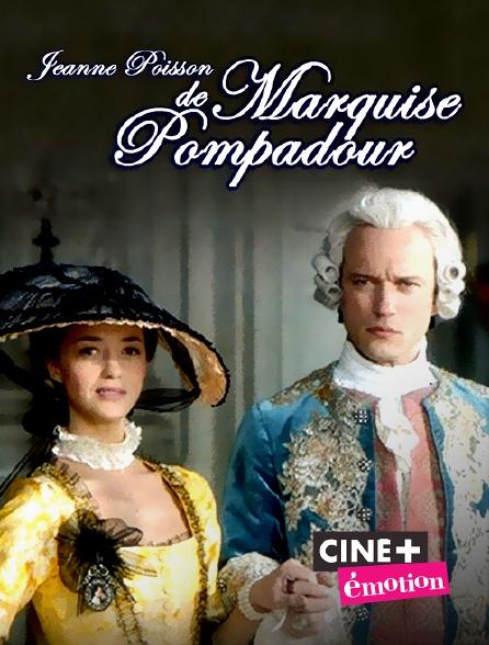 Ciné+ Emotion - Jeanne Poisson, marquise de Pompadour