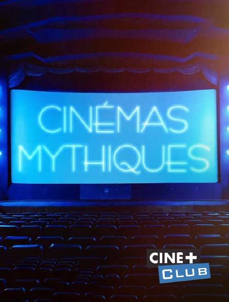 Ciné+ Club - Cinémas mythiques
