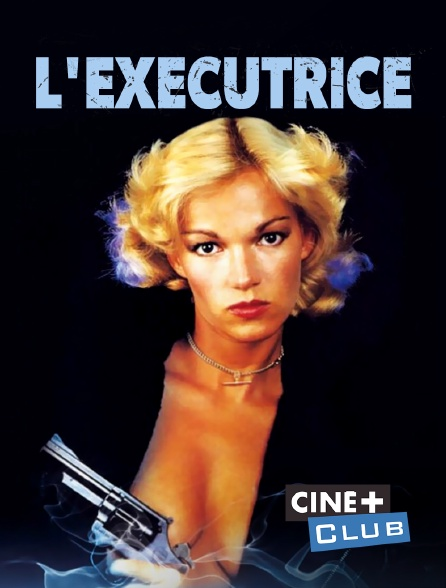 Ciné+ Club - L'exécutrice