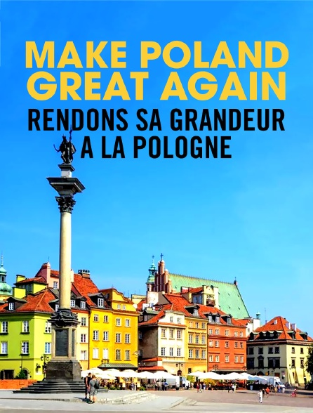 Make Poland Great Again : Rendons sa grandeur à la Pologne