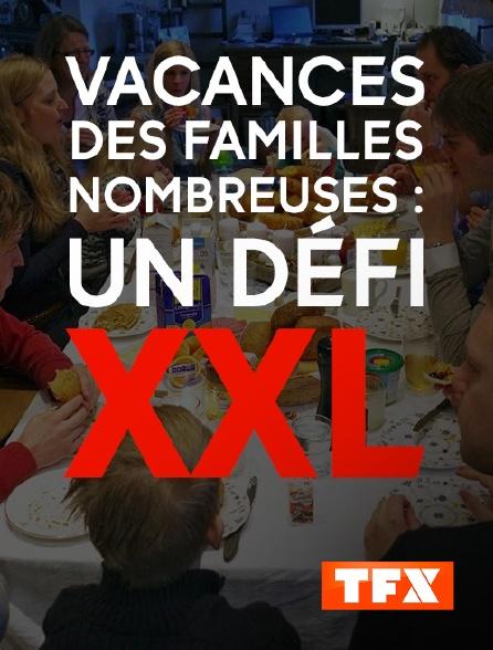 TFX - Vacances des familles nombreuses : un défi XXL