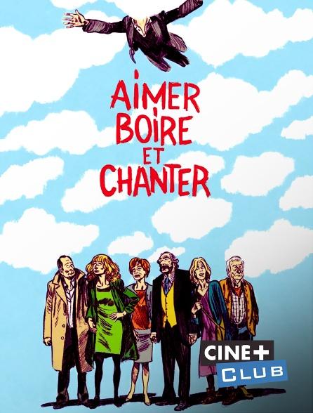 Ciné+ Club - Aimer, boire et chanter