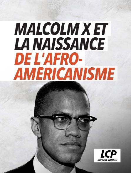LCP 100% - Malcolm X et la naissance de l'afro-américanisme