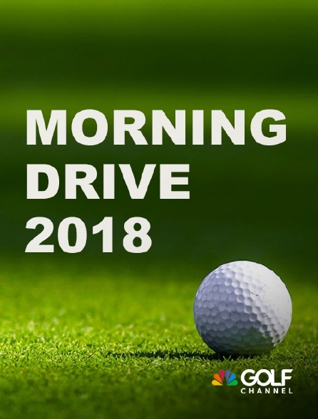 Golf Channel - Morning Drive 2018