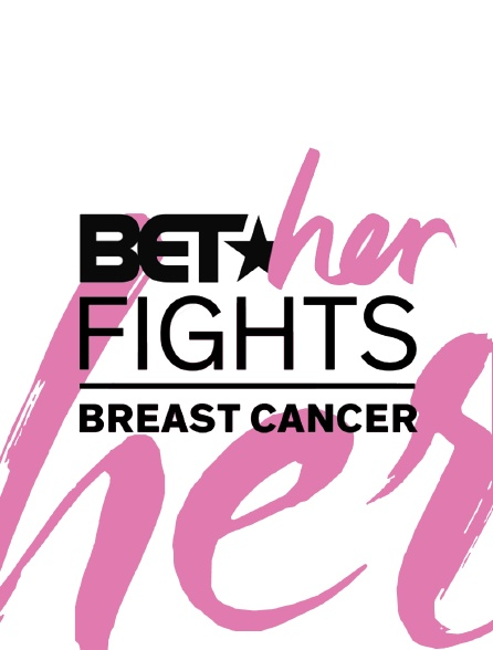 BET Her Fights : Breast Cancer
