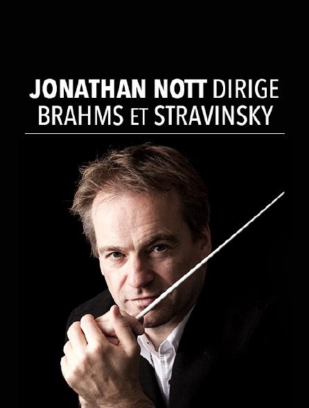 Jonathan Nott dirige Brahms et Stravinsky