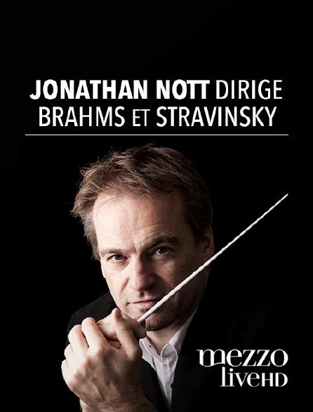 Mezzo Live HD - Jonathan Nott dirige Brahms et Stravinsky
