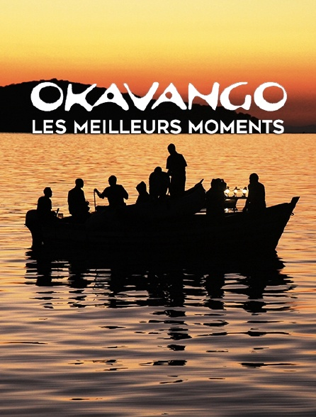 Okavango, les meilleurs moments