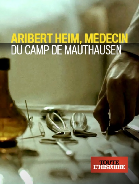 Toute l'histoire - Aribert Heim, médecin du camp de Mauthausen
