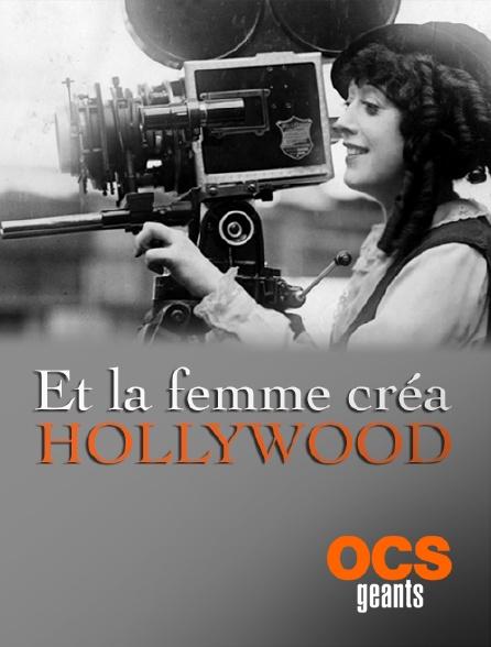 OCS Géants - Et la femme créa Hollywood