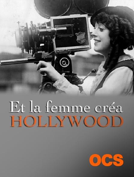 OCS - Et la femme créa Hollywood