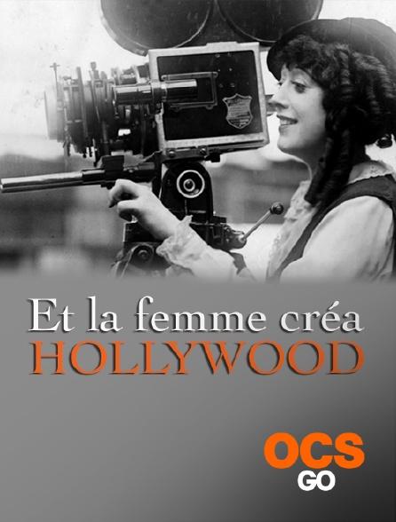 OCS Go - Et la femme créa Hollywood
