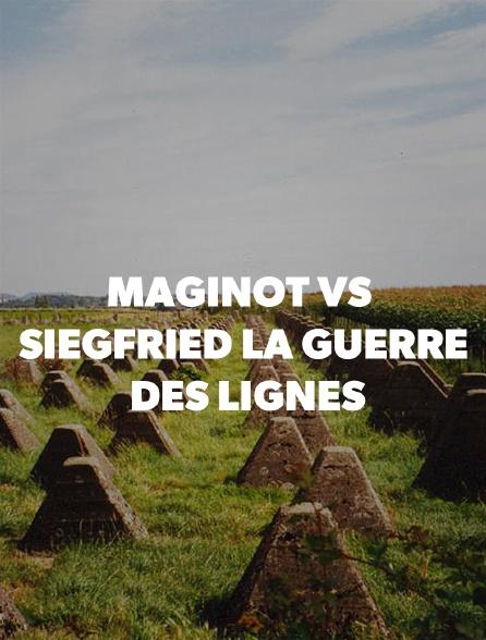 Maginot vs Siegfried : la guerre des lignes