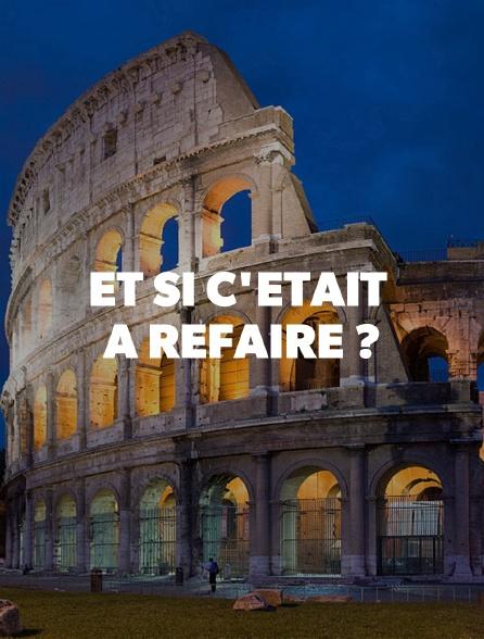 ET SI C'ETAIT A REFAIRE ?