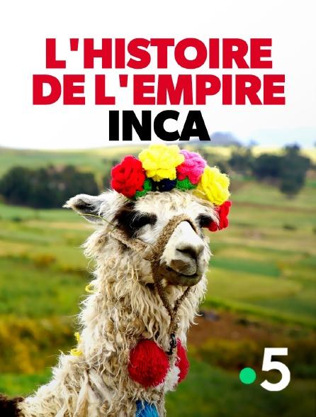 France 5 - L'histoire de l'empire inca