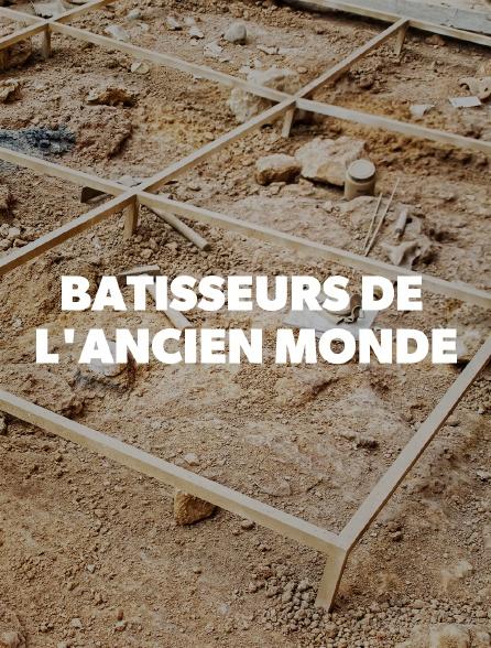 BATISSEURS DE L'ANCIEN MONDE
