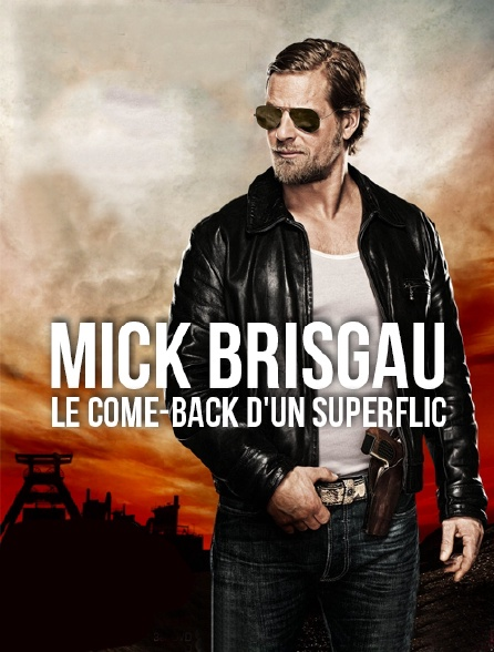 Mick Brisgau, le come-back d'un superflic