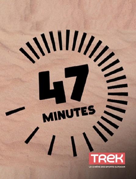 Trek - 47 minutes