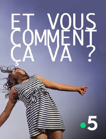 France 5 - Et vous, comment ça va ?