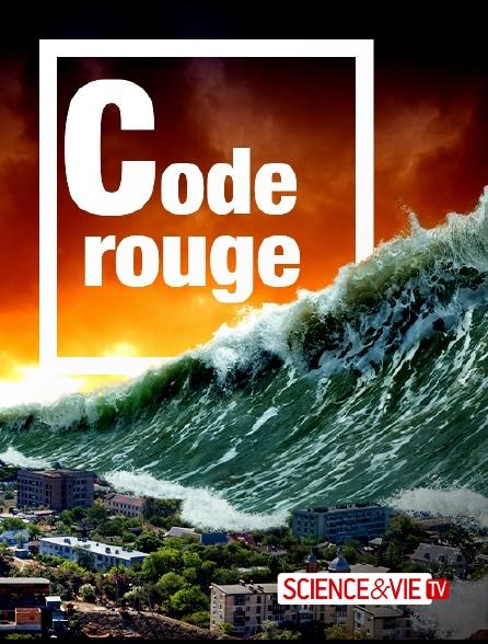 Science et Vie TV - Code rouge