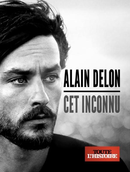 Toute l'histoire - Alain Delon, cet inconnu