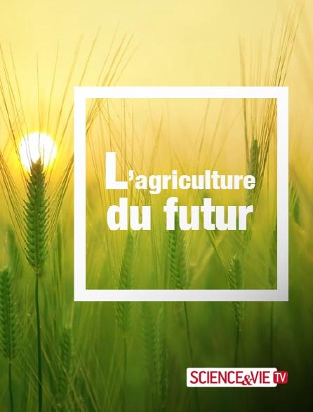 Science et Vie TV - L'agriculture du futur
