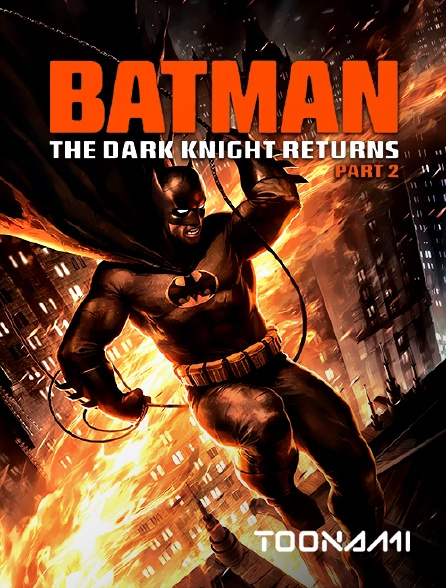 Toonami - Batman : The Dark Knight Returns, partie 2