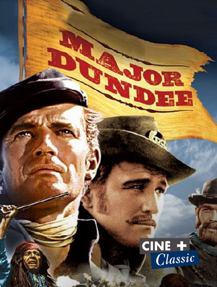 Ciné+ Classic - Major Dundee (version longue)