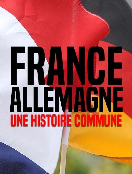 France-Allemagne, une histoire commune