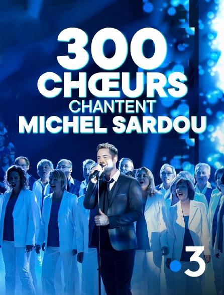 France 3 - 300 choeurs chantent les plus belles chansons de Michel Sardou